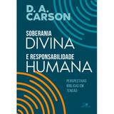 Soberania Divina e Responsabilidade Humana - D. A. Carson - Vida nova