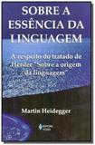 Sobre a essencia da linguagem: a respeito do trata - Vozes