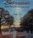 Sobreviver Sem Perder A Esperanca - 02 Ed - Atheneu