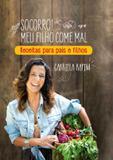 Socorro! meu filho come mal - receitas para pais e filhos - Leya brasil