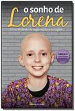 Sonho de Lorena, O: Uma História de Superacão e Coragem - Universo dos livros