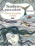 Sonhos para Colorir - Liberte Sua Mente e Relaxe - Lpm editores