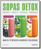 Sopas detox: mais de 70 receitas saudaveis e delic - Publifolha