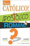 Sou Católico! Apostólico ou Romano - Editora aleluia