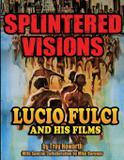 Splintered Visions Lucio Fulci and His Films - Midnight marquee press, inc.