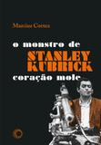 Stanley Kubrick - O Monstro de Coração Mole - Perspectiva