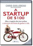 Startup de 100, A - Abra o Negocio dos Seus - Saraiva editora