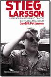 Stieg Larsson - Hist. Criador da Tril. Millennium - Cia das letras