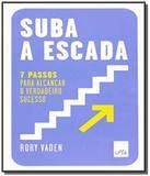 Suba a escada   7 passos p/alcancar o verd sucesso - Leya