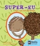 Super Eu - Tudo O Que Voce Gostaria De Saber - Hedra educacao