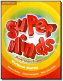 Super minds american english - starter workbook - Cambridge