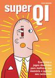 Super QI : Exercícios e jogos divertidos para melhorar sua memória e agilizar seu raciocínio