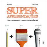 Superapresentações - Como vender ideias e conquistar audiências