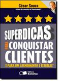 Superdicas Para Conquistar Clientes e Para Um Atendimento 5 Estrelas - Saraiva