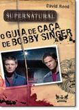 Supernatural: O Guia de Caça de Bobby Singer - Gryphus geek