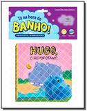 Ta na hora do banho - hugo o hipopotamo - vale das - Vale das letras