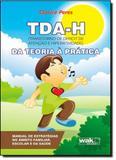 Tda-h: Transtorno de Déficit de Atenção e Hiperatividade - Da Teoaria À Prática - Wak