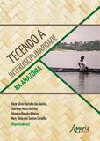Tecendo a interdisciplinaridade na amazonia - Appris