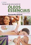 Técnicas de Aplicação de Óleos Essenciais: Terapias de Saúde e Beleza - Cengage learning nacional