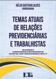 Temas atuais de relaçoes previdenciarias e trabalhistas - Ltr