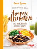 Tempero alternativo - O livro de receitas do blog para uma alimentação natural e saudável