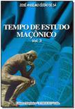 Tempo De Estudo Maconico - Vol. 03 - Maconica trolha