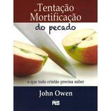 Tentação e Mortificação do Pecado - John Owen - Editora pes