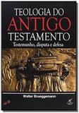 Teologia do antigo testamento - testemunho disputa e defesa - Academia crista