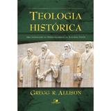 Teologia Histórica - Gregg R. Allison - Vida nova