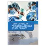 Teoria e prática na prevenção da infecção do sítio cirúrgico  1ª EDIÇÃO - Editora manole