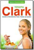 Terapia Clark - Saúde e Prevenção Para Todas as Idades - Nova senda editora