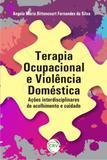 Terapia Ocupacional e Violência Doméstica - Ações Interdisciplinares de Acolhimento e Cuidado - Crv