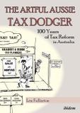 The Artful Aussie Tax Dodger. 100 Years of Tax Reform in Australia - Ibidem-verlag haunschild schoen gbr