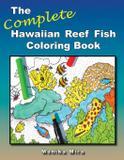 The Complete Hawaiian Reef Fish Coloring Book - Lucid hawaii, inc.
