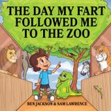The Day My Fart Followed Me To The Zoo - Indie publishing group