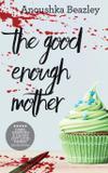 The Good Enough Mother - Anoushka beazley