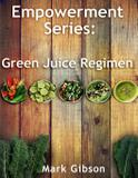 The Green Juice Regimen - Mark gibson