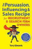 The Persuasion, Influencing  Sales Recipe For Recruitment Search Firm Owners - Marketing for business success ltd