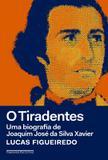 Tiradentes, o - uma biografia de joaquim jose da silva xavier - Companhia das letras