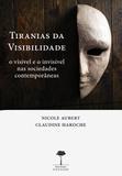 Tiranias da Visibilidade - O Visível e o Invisível nas Sociedades Contemporâneas - Unifesp