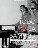 Todo DJ Já sambou - A História do Disc - Jóquei no Brasil - 4 Edição - Editora music non stop