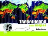 Trabalhando com Mapas - os Continentes - Ensino Fundamental II - Integrado - Atica didáticos
