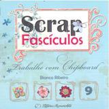 Trabalhe com Chipboard - Scrap Fascículos Volume 9 - Memoriarte