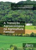 Transiçao agroecologica na agricultura familiar, a - Appris