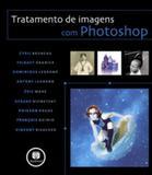 TRATAMENTO DE IMAGENS COM PHOTOSHOP - BRUNEAU/GRANIER 1 Ed 2007 - ISBN - 9788560031122 - Bookman companhia editora