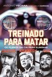 Treinado Para Matar - Os Planos da CIA Para Eliminar Castro, Kennedy e Che