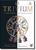 Trivium, O: As Artes Liberais da Lógica, Gramática e Retórica - E realizacoes
