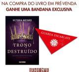 Trono Destruído - Série A Rainha Vermelha - Acompanha Bandana Exclusiva - Vol. 5 - Seguinte