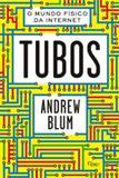 Tubos - O Mundo Físico da Internet - Editora rocco