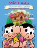 Turma da Mônica Clássicos Ilustrados - João e Maria - Girassol